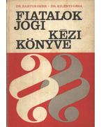 Fiatalok jogi kézikönyve - Dr. Bartus Imre, Dr. Kilényi Géza