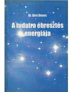 A tudatra ébresztés energiája - Dr. Bíró Dénes