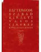 Esztergom szabad királyi város címeres kiváltságlevele 1725 (facsimile) (számozott) - Dr. Csáky Imre (szerk.)