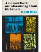 A nemzetközi munkásmozgalom története 1830-1945. - Dr. Csonka Rózsa (szerk.), Harsányi Iván