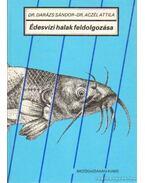 Édesvízi halak feldolgozása - Dr. Darázs Sándor - Dr. Aczél Attila
