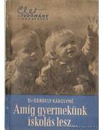 Amíg gyermekünk iskolás lesz... - Dr. Gergely Károlyné