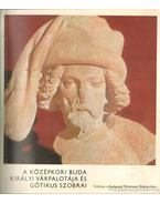 A középkori Buda királyi várpalotája és gótikus szobrai - Dr. Horváth Miklós