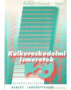 Külkereskedelmi ismeretek II. kötet - Dr. Huszár Ernő, Balázs Lívia dr., Sipos Zoltán dr.