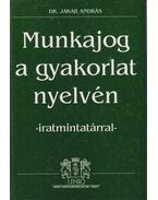 Munkajog a gyakorlat nyelvén - iratmintatárral - Dr. Jakab András