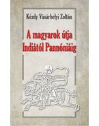 A magyarok útja Indiától Pannóniáig - Dr. Kézdy Vásárhelyi Zoltán