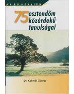 75 esztendőm közérdekű tanulságai - Dr. Kolimár György