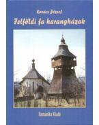 Felföldi fa harangházak - Dr. Kovács József