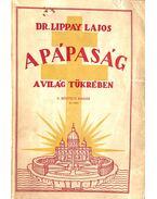 A pápaság a világ tükrében (aláírt) - Dr. Lippay Lajos