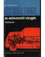 Ezt kell tudni az autóvezetői vizsgán - Dr. Sidó Ferenc