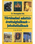 Történelmi adattár érettségizőknek -felvételizőknek - Dr. Veresegyházi Béla