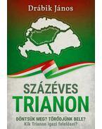 Százéves Trianon - Döntsük meg? Törődjünk bele? Kik Trianon igazi felelősei? - Drábik János