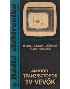 Amatőr tranzisztoros TV-vevők - Drize, M., Gutkin, M., Sor, G., Kleiman, J., Kiszin, B.
