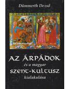 Az Árpádok és a magyar szent-kultusz kialakulása - Dümmerth Dezső