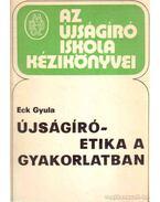 Újságíró-etika a gyakorlatban - Eck Gyula