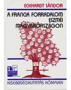 A francia forradalom eszméi Magyarországon - Eckhardt Sándor