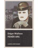 Fehér arc - Edgar Wallace