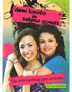 Demi Lovato és Selena Gomez - Egy örök barátság igaz története
