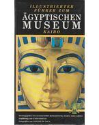 Illustrierter Führer zum Ägyptischen Museum Kairo