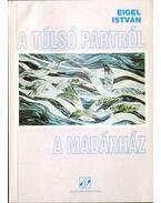 A túlsó partról - A madárház (dedikált) - Eigel István