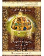 Élet a Szent Korona jegyében - Kisenciklopédia 10. - Tóth Zoltán József