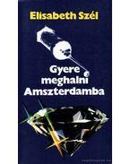 Gyere meghalni Amszterdamba - Elisabeth Szél