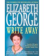 Write Away – One Novelist's Approach to Fiction and the Writing Life - Elizabeth George