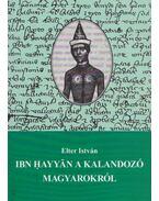 Ibn Hayyán a kalandozó magyarokról - Elter István