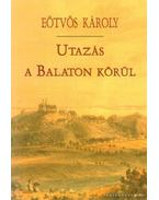 Utazás a Balaton körül - Eötvös Károly