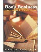 Book Business - Publishing Past Present and Future - Epstein, Jason