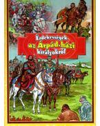 Érdekességek az Árpád-házi királyokról