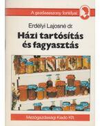 Házi tartósítás és fagyasztás - Erdélyi Lajosné dr.