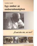 Egy ember az embertelenségben - Erdélyi László