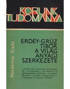 A világ anyagi szerkezete - Erdey-Grúz Tibor