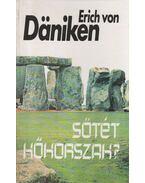 Sötét kőkorszak? - Erich von Daniken