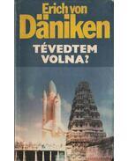 Tévedtem volna? - Erich von Daniken