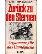 Zurück zu den Sternen - Argumente für das Unmögliche - Erich von Daniken