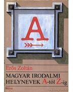 Magyar irodalmi helynevek A-tól Z-ig - Erős Zoltán