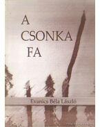 A csonka fa - Evanics Béla László