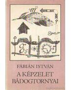 A képzelet bádogtornyai - Fábián István