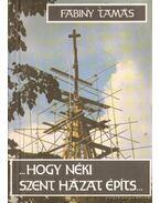 Hogy néki szent házat építs (dedikált) - Fabiny Tamás