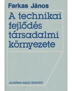 A technikai fejlődés társadalmi környezete - Farkas János