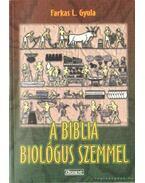 A biblia biológus szemmel - Farkas L. Gyula
