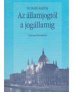 Az államjogtól a jogállamig (dedikált) - Dr. Holló András