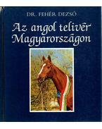 Az angol telivér Magyarországon - Fehér Dezső