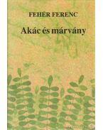 Akác és márvány - Fehér Ferenc