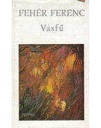 Vasfű - Fehér Ferenc