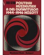 Politikai küzdelmek a Dél-Dunántúlon 1944-1946 között - Fehér István