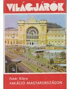 Vakáció Magyarországon - Fehér Klára