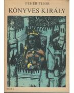 Könyves király - Fehér Tibor